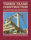 Timber Frame ConstructionAll About Post-and-Beam Building【電子書籍】[ Jack A. Sobon ]