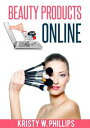 Beauty Products Online【電子書籍】[ Kristy W. Phillips ]