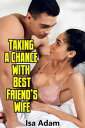 Taking A Chance With Best Friend's Wife【電子書籍】[ Isa Adam ]