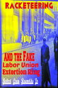 Racekteering and the Fake Labor Union Extortion Ring【電子書籍】[ Robert Gre...