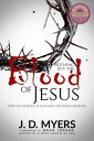 Nothing but the Blood of JesusHow the Sacrifice of Jesus Saves the World from Sin【電子書籍】[ J. D. Myers ]