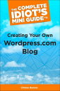 The Complete Idiot's Mini Guide to Creating Your Own Wordpress.Com Blog【電子書籍】[ Clinton Bonner ]
