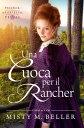 Una Cuoca per il RancherTrilogia dei Rancher del Texas【電子書籍】[ Misty M. Beller ]