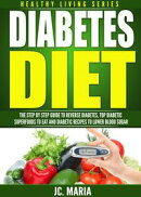 Diabetes Diet: The Step by Step Guide to Reverse Diabetes, Top Diabetic Superfoods to Eat and Diabetic Recip��