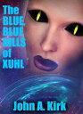 The Blue, Blue Hills of Xuhl【電子書籍】[ John A. Kirk ]