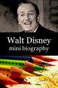Walt Disney Mini Biography【電子書籍】[ eBios ]