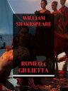 Romeo e Giulietta【電子書籍】[ William Shakespeare ]