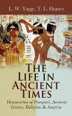 The Life in Ancient Times: Discoveries of Pompeii, Ancient Greece, Babylon & AssyriaEmployments, Amusements, Customs, The Cities, Palaces, Monuments, The Literature and Fine Arts