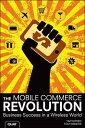 ショッピング The Mobile Commerce RevolutionBusiness Success in a Wireless World【電子書籍】[ Tim Hayden ]
