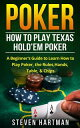 Poker: How to Play Texas Hold'em PokerA Beginner's Guide to Learn How to Play Poker, the Rules, Hands, Table, & Chips【電子書..