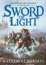 Sword Of Light【電子書籍】[ Katherine Roberts ]