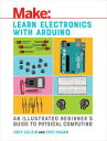 Learn Electronics with ArduinoAn Illustrated Beginner 039 s Guide to Physical Computing【電子書籍】 Jody Culkin