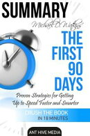 Michael D Watkin��s The First 90 Days: Proven Strategies for Getting Up to Speed Faster and Smarter Summary
