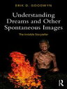 Understanding Dreams and Other Spontaneous ImagesThe Invisible Storyte...
