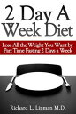 2 Day a Week Diet: You Can Lose All the Weight You Want By Part Time Fasting Only 2 Days a Week!