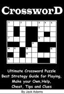 Crossword: An Ultimate Crossword Puzzle Best Strategy Guide for Playing, Make your Own, Help, Cheat, Tips an��