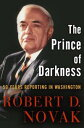 The Prince of Darkness50 Years Reporting in Washington【電子書籍】[ Robert D. Novak ]