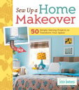 Sew Up a Home Makeover50 Simple Sewing Projects to Transform Your Space【電子書籍】[ Lexie Barnes ]