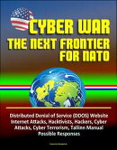 Cyber War: The Next Frontier for NATO - Distributed Denial of Service (DDOS) Website Internet Attacks, Hackt��