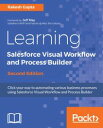 Learning Salesforce Visual Workflow and Process Builder - Second Edition【電子書籍】 Rakesh Gupta