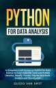 Python For Data Analysis : A Complete Crash Course on Python for Data Science to Learn Essential Tools and Python Libraries, NumPy, Pandas, Jupyter Notebook, Analysis and Visualization【電子書籍】 Guido van Smit