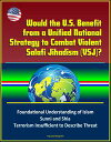 Would the U.S. Benefit from a Unified National Strategy to Combat Violent Salafi Jihadism (VSJ) Foundational Understanding of Islam, Sunni and Shia, Terrorism Insufficient to Describe Threat【電子書籍】 Progressive Management