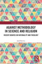Against Methodology in Science and ReligionRecent Debates on Rationality and Theology【電子書籍】 Josh Reeves