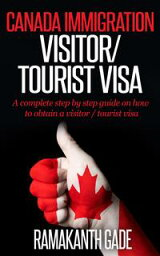 Canada Immigration: Visitor / Toursit Visa【電子書籍】[ Ramakanth Gade ]
