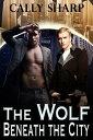 The Wolf Beneath the City【電子書籍】[ Cally Sharp ]