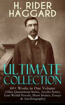 H. RIDER HAGGARD Ultimate Collection: 60+ Works in One Volume (Allan Quatermain Series, Ayesha Series, Lost ��