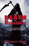 The Death of Reliability: Is it Too Late to Resurrect the Last, True Competitive Advantage?[ Dr. Nathan C. Wright, DM, MBA, CMRP, PMP, MLT1 ]