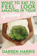 What to Eat to Feel & Look Amazing in Your Wedding Dress!