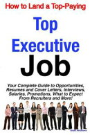 How to Land a Top-Paying Top Executive Job: Your Complete Guide to Opportunities, Resumes and Cover Letters,��