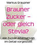 Brauner Zucker - oder gleich Stevia?