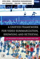 A Unified Framework for Video Summarization, Browsing & Retrieval: with Applications to Consumer and Surveil��