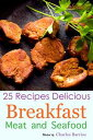 25 Recipes Delicious Breakfast Meat and Seafood Volume 11【電子書籍】[ Charles Barrios ]
