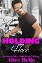 Holding onto Hope: The Complete Hope Trilogy【電子書籍】[ Alice Bello ]