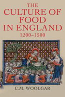 The Culture of Food in England, 1200-1500