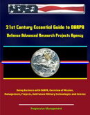 21st Century Essential Guide to DARPA: Defense Advanced Research Projects Agency, Doing Business with DARPA,��