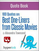 The Best 100 Classic Movie One-Liners (The Greatest Quotes in Film History)