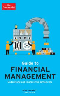 The Economist Guide to Financial Management 3rd EditionUnderstand and Improve the Bottom Line【電子書籍】[ John Tennent ]