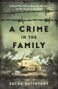 A Crime in the FamilyA World War II Secret Buried in Silence--and My Search for the Truth【電子書籍】[ Sacha Batthyany ]