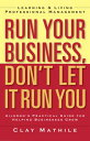 Run Your Business, Don't Let It Run YouLearning and Living Professional Management【電子書籍】[ Clay Mathile ]