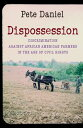 DispossessionDiscrimination against African American Farmers in the Age of Civil Rights【電子書籍】[ Pete Daniel ]