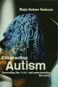 Constructing AutismUnravelling the 'Truth' and Understanding the Social