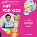 Little Learning Labs: Art for Kids, abridged edition26 Adventures in Drawing, Painting, Mixed Media and More; Activities for STEAM Learners