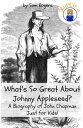 What 039 s So Great About Johnny Appleseed A Biography of John Chapman Just for Kids 【電子書籍】 Sam Rogers