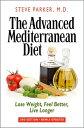 The Advanced Mediterranean Diet: Lose Weight, Feel Better, Live Longer (2nd Edition)【電子書籍】[ Steve Parker, M.D. ]