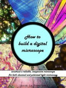 How to Build a Digital Microscope: Construct a Reliable, Inexpensive Microscope for both Regular and Polariz��