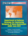 Department of Defense Strategy for Countering Weapons of Mass Destruction (WMD) June 2014 - Pathways, Prevent Acquisition, Respond to Crises, Safeguard the Force and Manage Consequences【電子書籍】[ Progressive Management ]